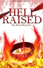 The Blood Bracelets #4 - Hell Raised by SJ_Holder