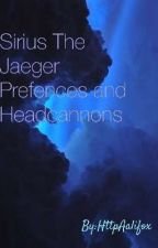 Sirius The Jeager preferences & Headcannons by Fxcking_Hot_Genius