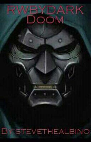 RWBYDARK:DOOM(Cheated Dr Doom male reader x rwby Harem