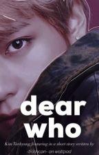 Dear Who    Taehyung by -trashcan-