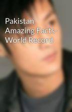 Pakistan Amazing Facts- World Record by Yasirjamali786