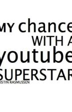 My Chance with a YouTube Superstar by rasberry