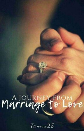 A Journey from Marriage to Love by Tannu25