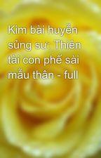 Kim bài huyễn sủng sư: Thiên tài con phế sài mẫu thân - full by yellow072009