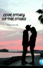 LOVE STORY OF THE STARS - (Completed.To be Published under PHR. Unedited) by rieannpeachsevilla