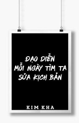 [BHTT - QT] Đạo diễn mỗi ngày tìm ta sửa kịch bản  - Kim Kha