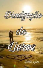 Divulgações de Livros (ABERTO) by DudaSylva6