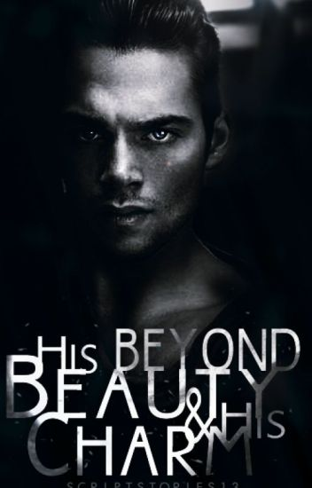 Beyond His beauty & his Charm (On Hold/ Hiatus)