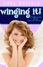 Winging It! Confessions of an Angel in Training by sheldelisle
