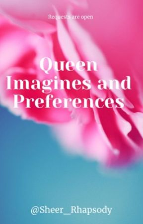 Queen Imagines and Preferences  by Sheer_Rhapsody