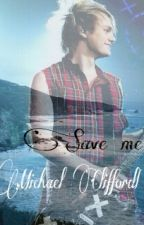 Save me |Michael Clifford| by Sheeran_Clifford