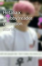 Hetalia x chubby!reader collection stories by NaeemaMentality