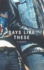 Days Like These by k-ashmir