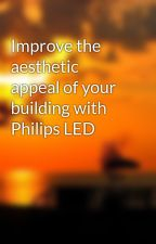 Improve the aesthetic appeal of your building with Philips LED by lsinstantfit