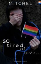 So Tired of Love [A Dutch Gay Story] by thegayboyfromholland