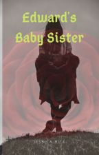 Edward's Baby Sister by JessicaHite8