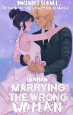 Marrying The Wrong Woman by luxiian