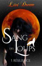 Le Sang des Loups - T1. Résilience by Livi_Dreem