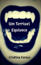 TERRÍVEL EQUÍVOCO by Cristina_Faraco