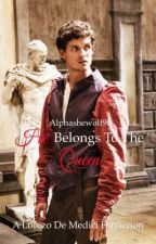 He Belongs To The Queen - Medici  by alphashewolf90