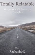 Totally Relatable: The Journal of Everyday Thoughts by Rachaelw02