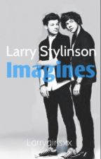 Larry Imagines/One shots by LarryGirlsxx