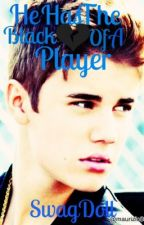 He has the black heart of a player *bieber story* by SwagDoll