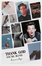 Thank God, you're blind (ls) by -HazzlovesLouLou