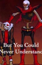 Underfell - But You Could Never Understand by underfell_owo
