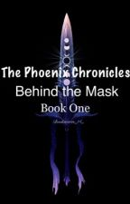 The Phoenix Chronicles: Behind The Mask - Book One by Keelylou_2003