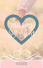 Firm Hand, Soft Heart by FuschiaFox