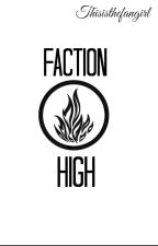 Faction high by Thisisthefangirl
