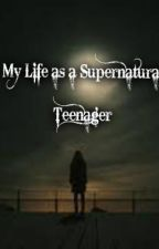 My Life as a Supernatural Teenager by MyCatIsMyRuler