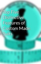 Top Five Distinctive Features of Custom Made Suits by nicholasoflondon