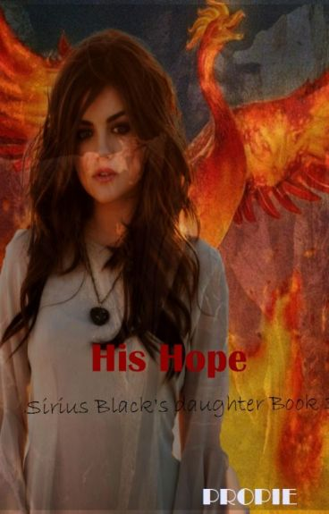 His Hope: Sirius Black's daughter Book 3