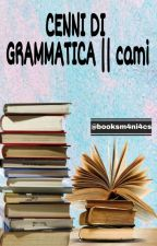CENNI DI GRAMMATICA    cami by booksm4ni4cs