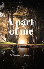 A Part Of Me by Dream_flame