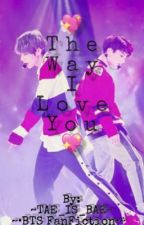 ~The way I love you ~ by MaddieBester