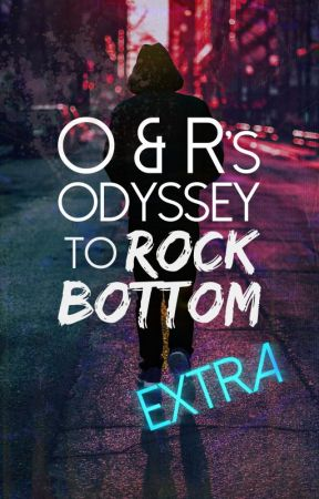 O & R's Odyssey to Rock Bottom EXTRA by MariaJoWrites