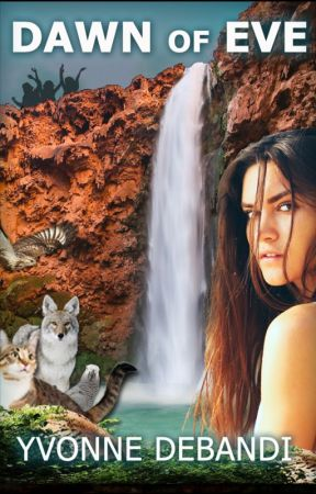 Dawn of Eve, The Chronicles of Eve Wilder by YvonneDeBandi