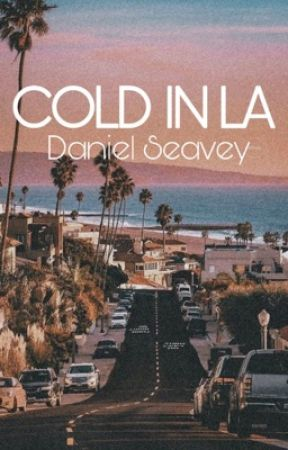 COLD IN LA ||DANIEL SEAVEY|| by Seaveyseyes