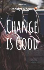 Change Is Good by BrooklynNicole019
