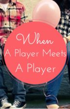 When A Player Meets A Player || Rewriting by Mystic-Vibes