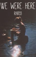 We Were Here by Rair33