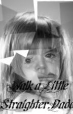Walk a Little Straighter, Daddy by FutureMrsHES