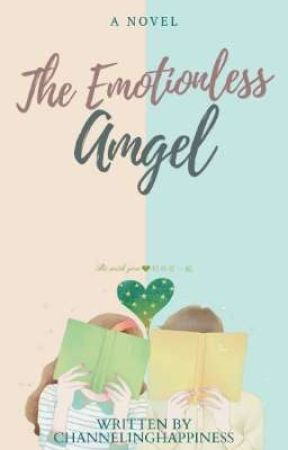The Emotionless Angel [Completed Version] by ChannelingHappiness