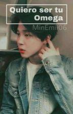 Quiero Ser Tu Omega • YoonMin • - OMEGAVERSE by MinEmii06