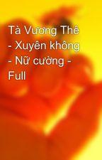 Tà Vương Thê - Xuyên không - Nữ cường - Full by nlpt000