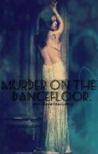 Murder on the dance floor by clockworkclary12