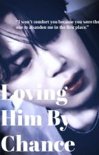 Loving Him By Chance [BTS fanfic] by BTS_maknae_stan